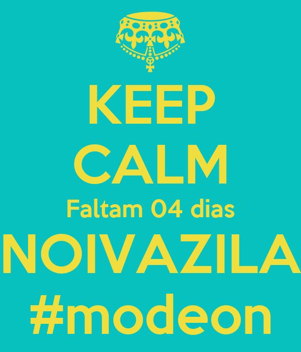 KEEP CALM Faltam 04 dias NOIVAZILA #modeon