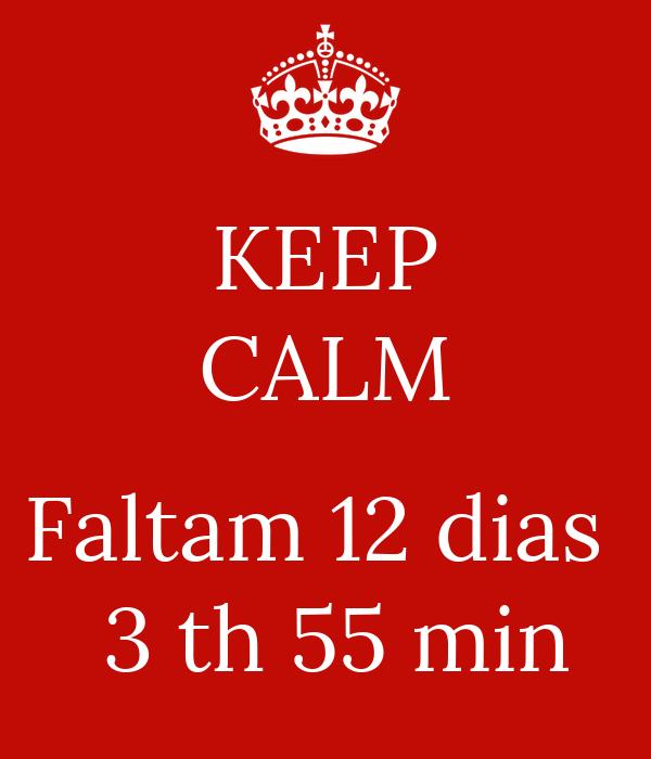 KEEP CALM  Faltam 12 dias   3 th 55 min