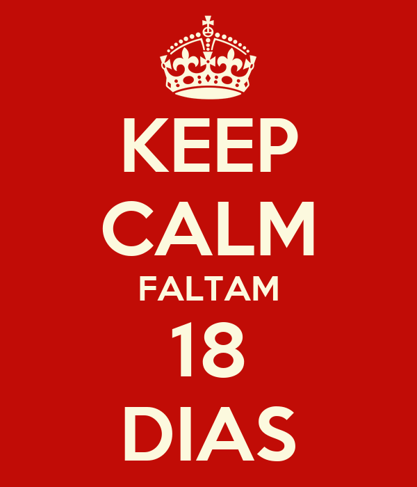 KEEP CALM FALTAM 18 DIAS