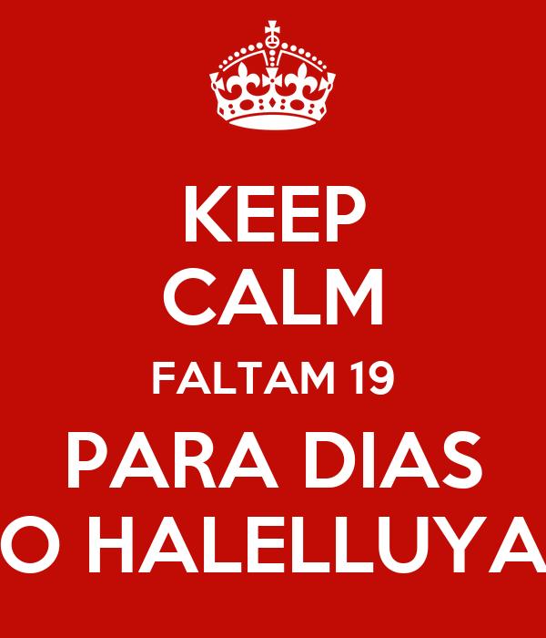 KEEP CALM FALTAM 19 PARA DIAS O HALELLUYA