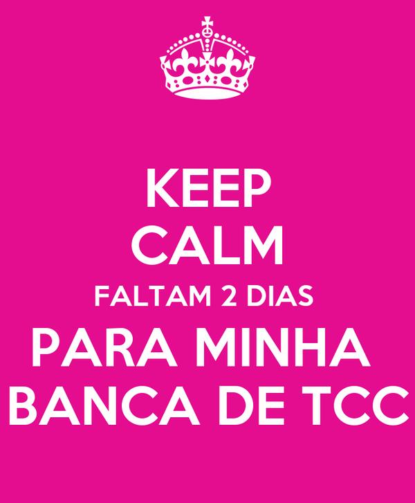 KEEP CALM FALTAM 2 DIAS  PARA MINHA  BANCA DE TCC