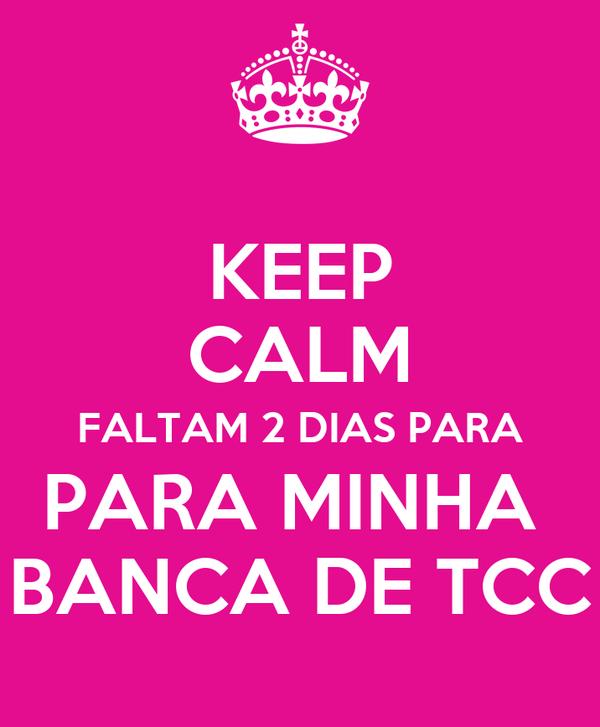 KEEP CALM FALTAM 2 DIAS PARA PARA MINHA  BANCA DE TCC