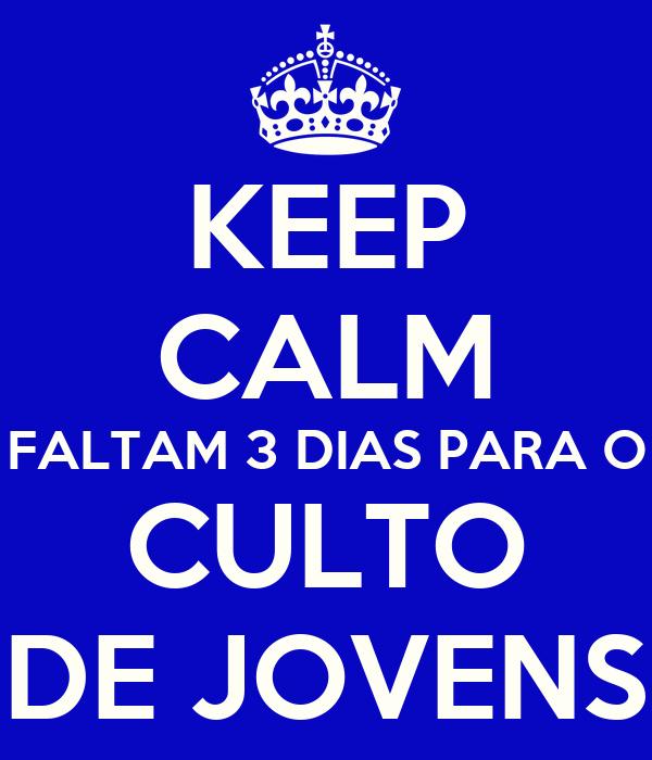 KEEP CALM FALTAM 3 DIAS PARA O CULTO DE JOVENS