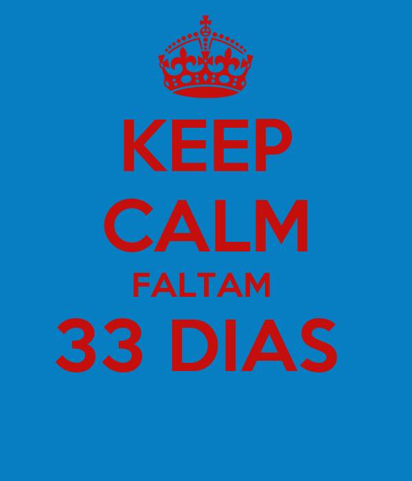 KEEP CALM FALTAM  33 DIAS