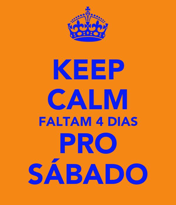 KEEP CALM FALTAM 4 DIAS PRO SÁBADO