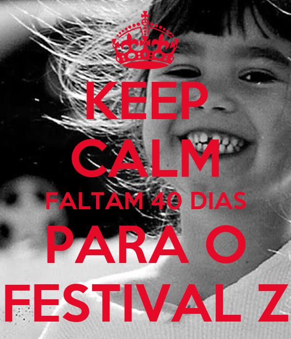 KEEP CALM FALTAM 40 DIAS PARA O FESTIVAL Z