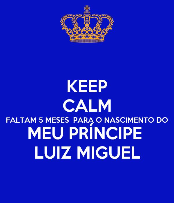 KEEP CALM FALTAM 5 MESES  PARA O NASCIMENTO DO MEU PRÍNCIPE  LUIZ MIGUEL
