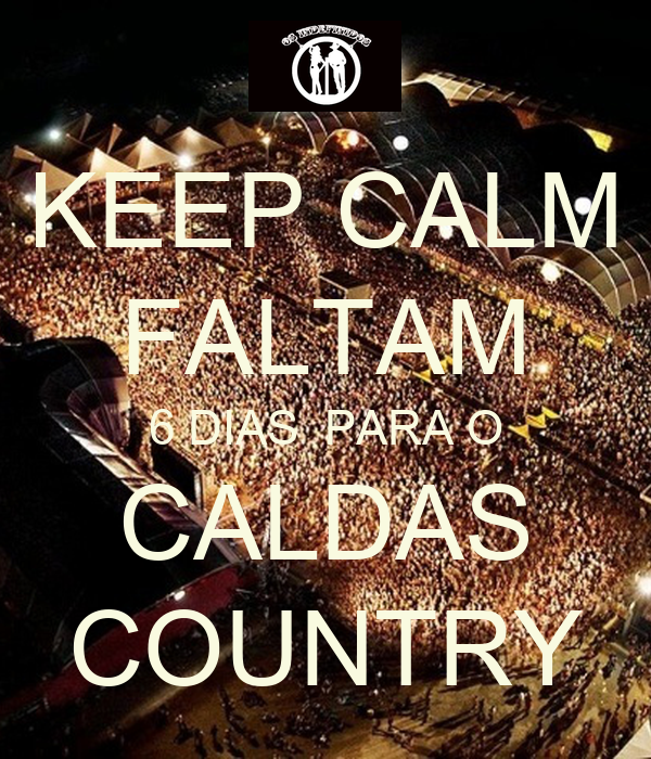 KEEP CALM FALTAM 6 DIAS  PARA O CALDAS COUNTRY