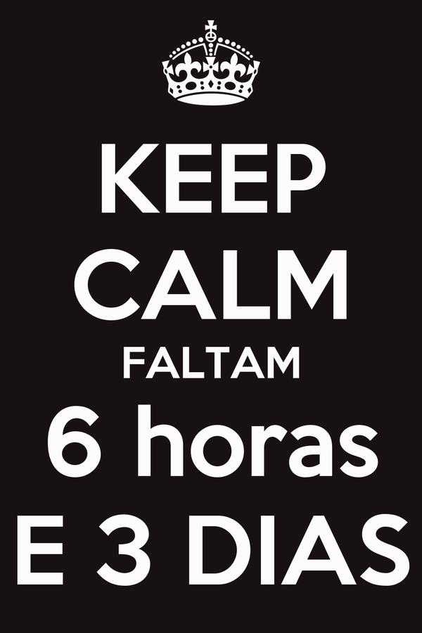 KEEP CALM FALTAM 6 horas E 3 DIAS