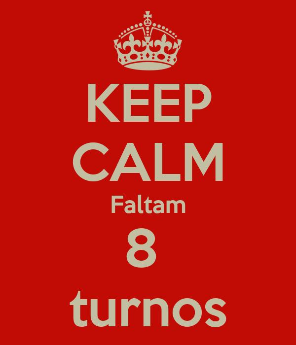 KEEP CALM Faltam 8  turnos