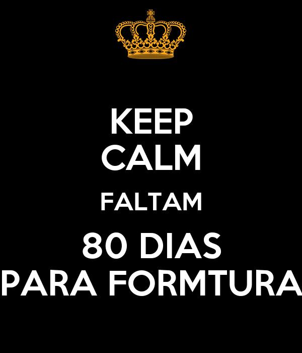 KEEP CALM FALTAM 80 DIAS PARA FORMTURA