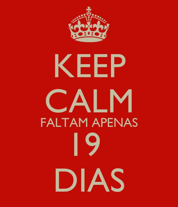KEEP CALM FALTAM APENAS 19  DIAS