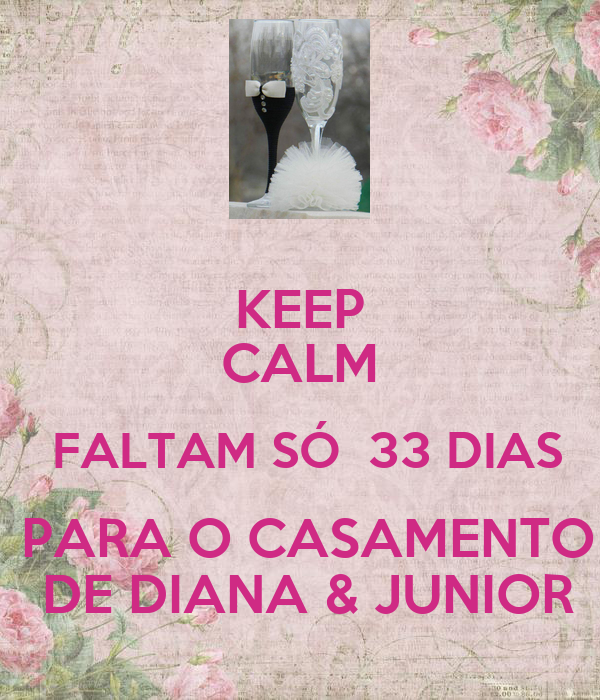 KEEP CALM  FALTAM SÓ  33 DIAS  PARA O CASAMENTO  DE DIANA & JUNIOR