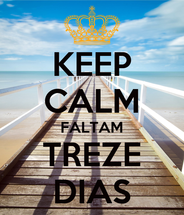 KEEP CALM FALTAM TREZE DIAS