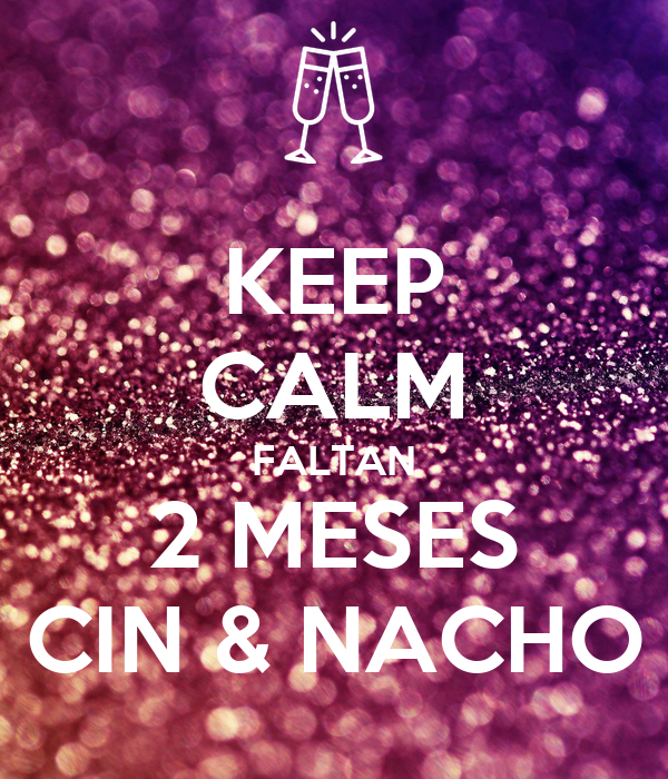 KEEP CALM FALTAN 2 MESES CIN & NACHO