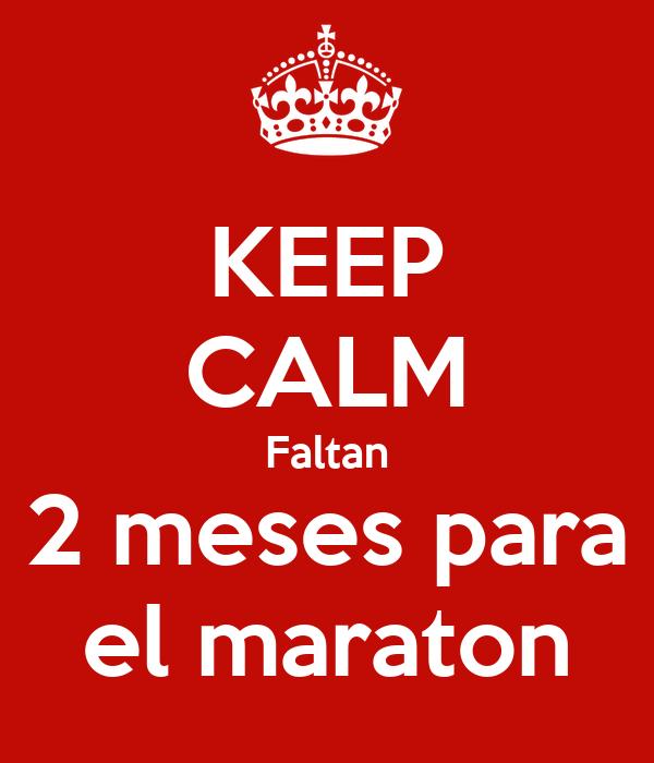KEEP CALM Faltan 2 meses para el maraton