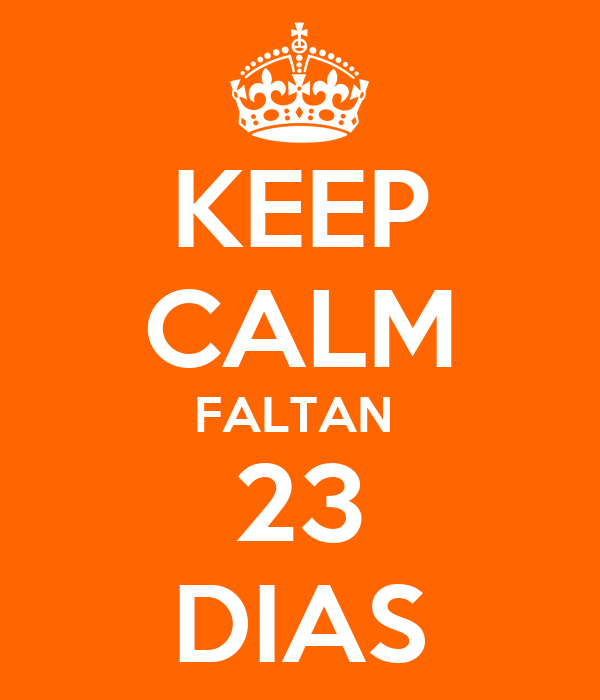 KEEP CALM FALTAN  23 DIAS