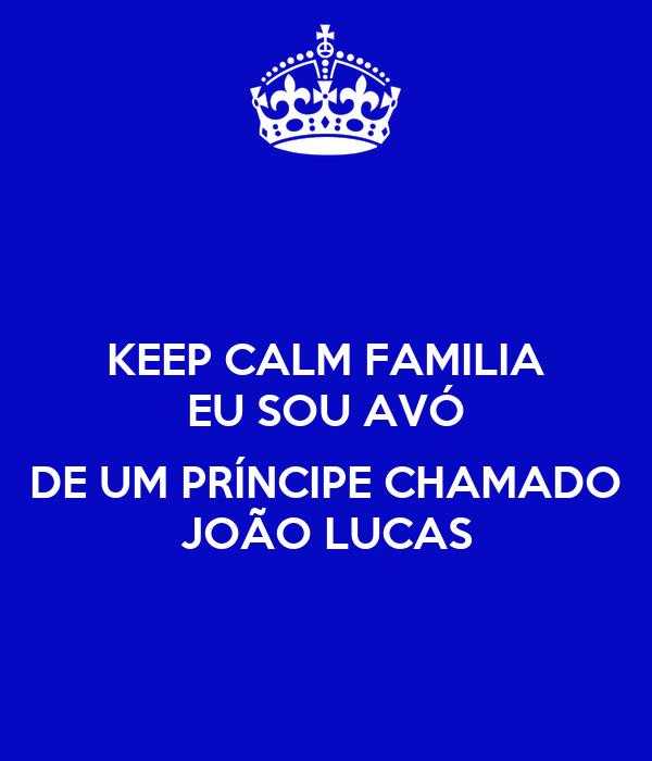 KEEP CALM FAMILIA EU SOU AVÓ  DE UM PRÍNCIPE CHAMADO JOÃO LUCAS