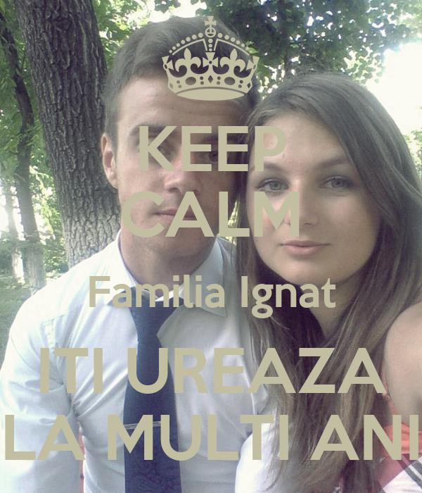 KEEP CALM Familia Ignat ITI UREAZA LA MULTI ANI