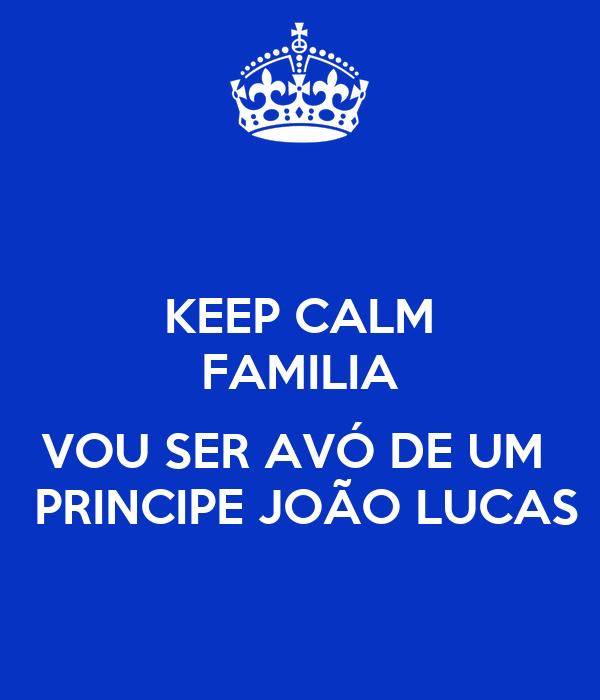 KEEP CALM FAMILIA  VOU SER AVÓ DE UM   PRINCIPE JOÃO LUCAS