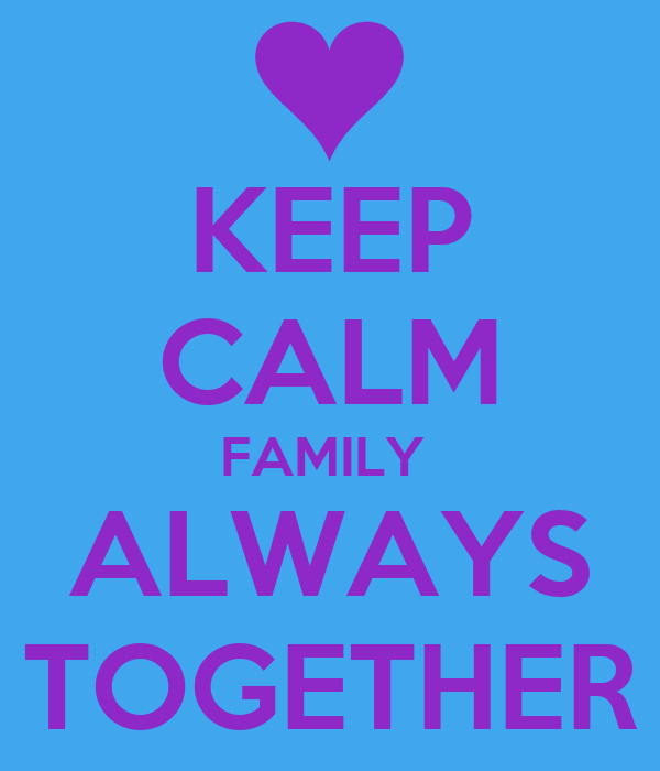 KEEP CALM FAMILY  ALWAYS TOGETHER