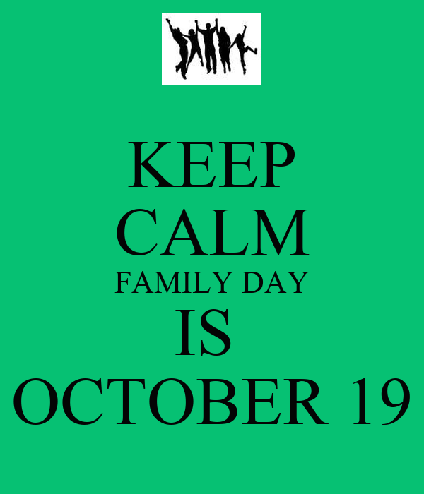 KEEP CALM FAMILY DAY IS  OCTOBER 19