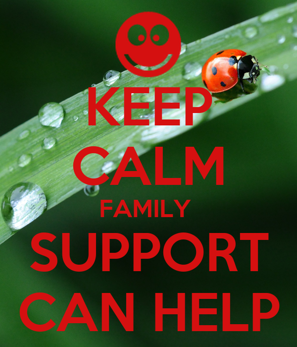 KEEP CALM FAMILY  SUPPORT CAN HELP