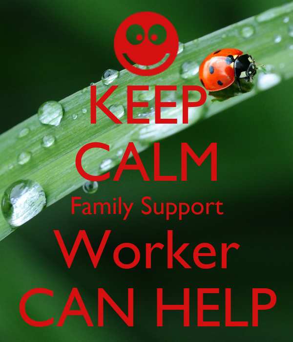 KEEP CALM Family Support Worker CAN HELP
