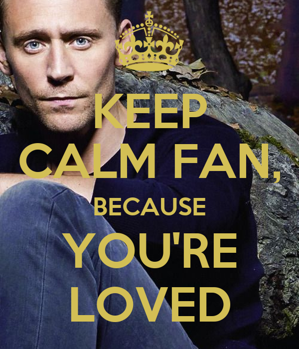 KEEP CALM FAN, BECAUSE YOU'RE LOVED