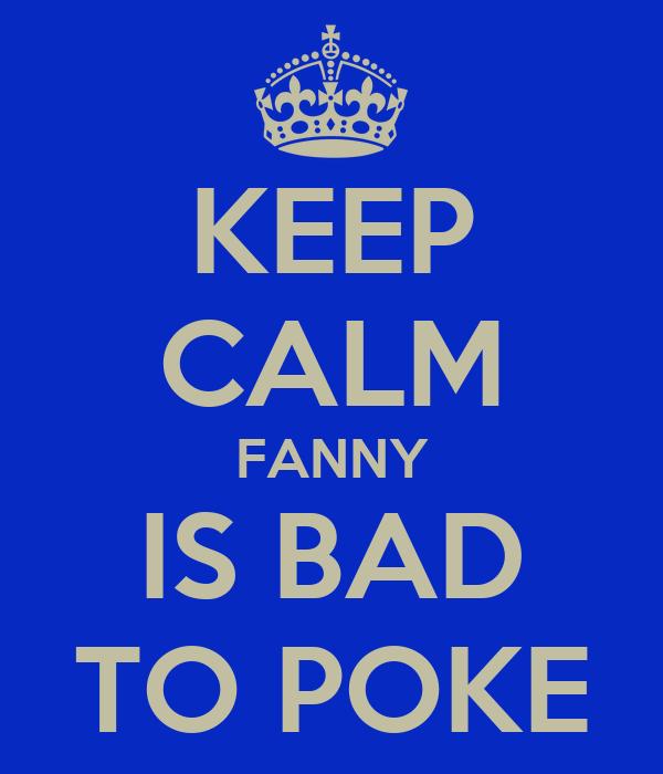 KEEP CALM FANNY IS BAD TO POKE