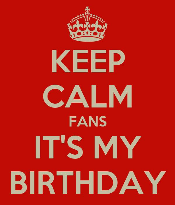 KEEP CALM FANS IT'S MY BIRTHDAY
