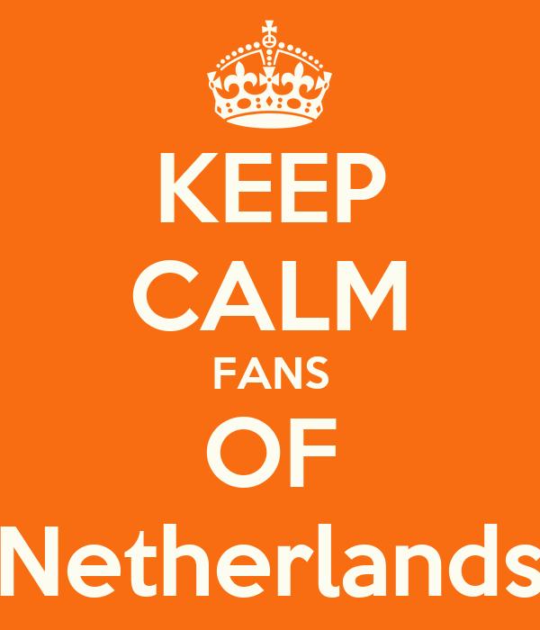 KEEP CALM FANS OF Netherlands