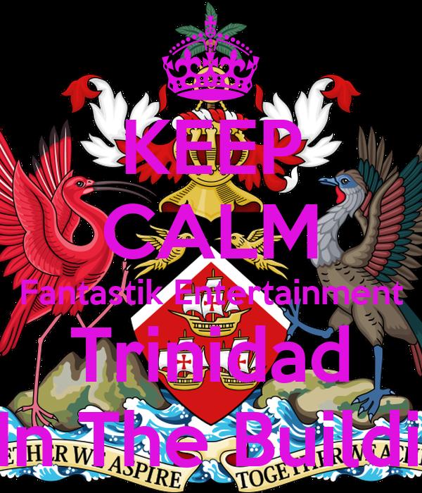 KEEP CALM Fantastik Entertainment Trinidad Is In The Building