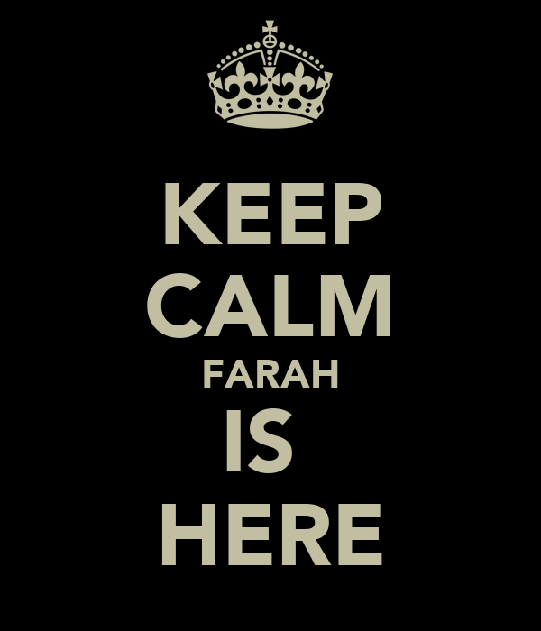 KEEP CALM FARAH IS  HERE
