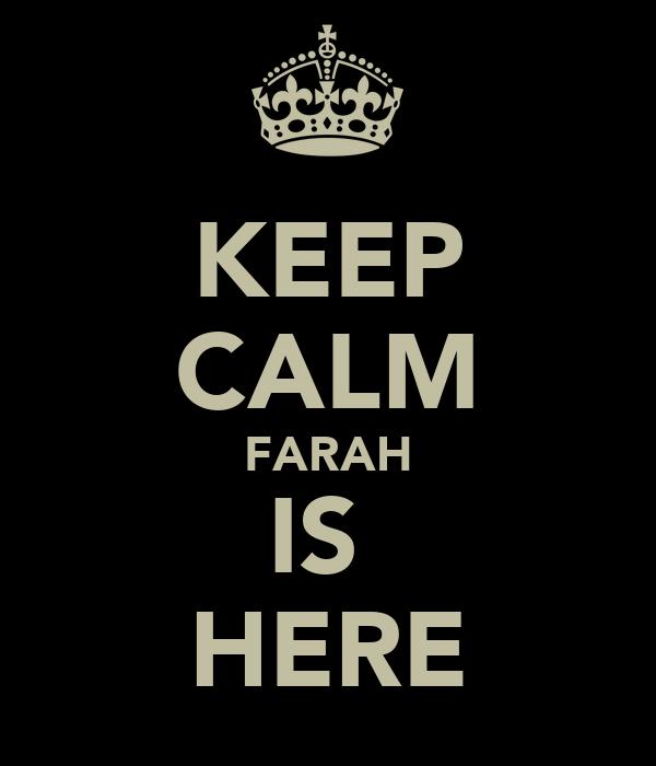 KEEP CALM FARAH IS  HERE