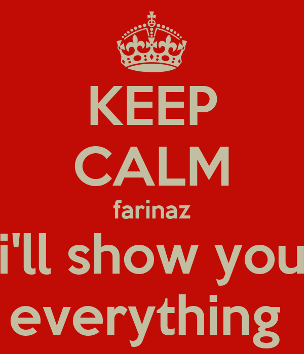 KEEP CALM farinaz i'll show you everything