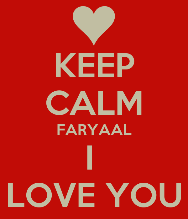 KEEP CALM FARYAAL I  LOVE YOU
