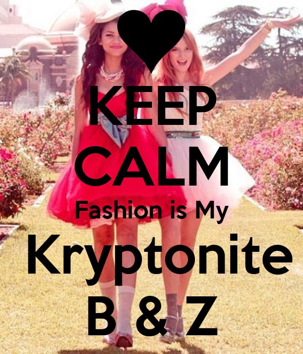 KEEP CALM Fashion is My  Kryptonite B & Z
