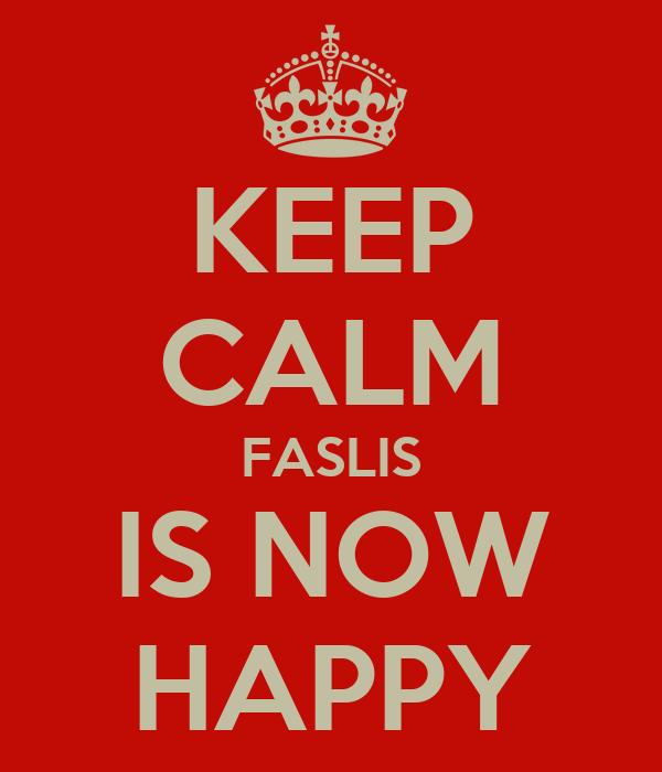 KEEP CALM FASLIS IS NOW HAPPY