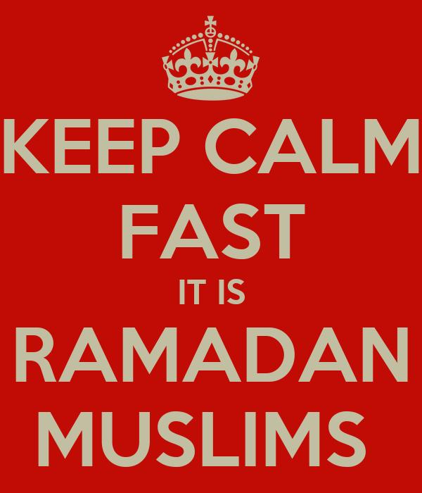 KEEP CALM FAST IT IS RAMADAN MUSLIMS