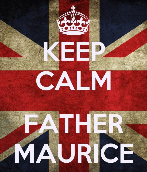 KEEP CALM  FATHER MAURICE