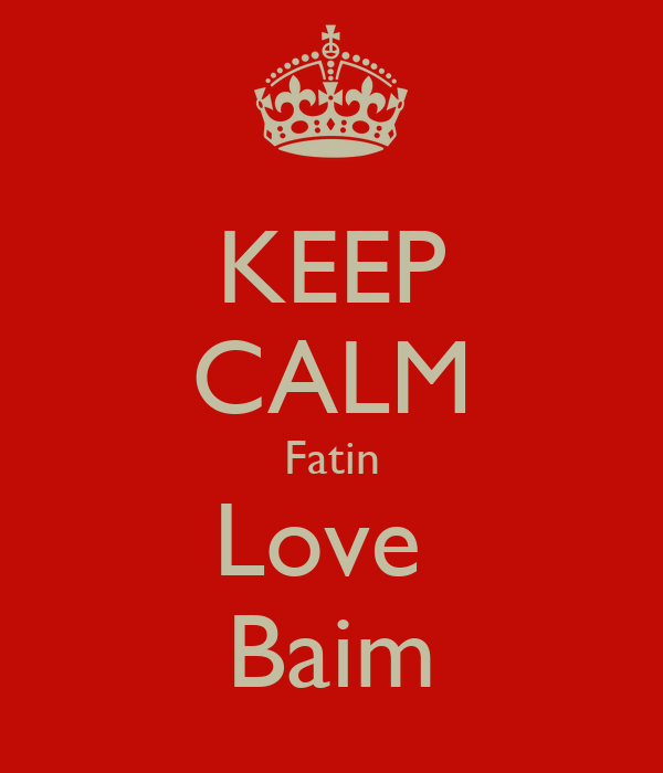 KEEP CALM Fatin Love  Baim