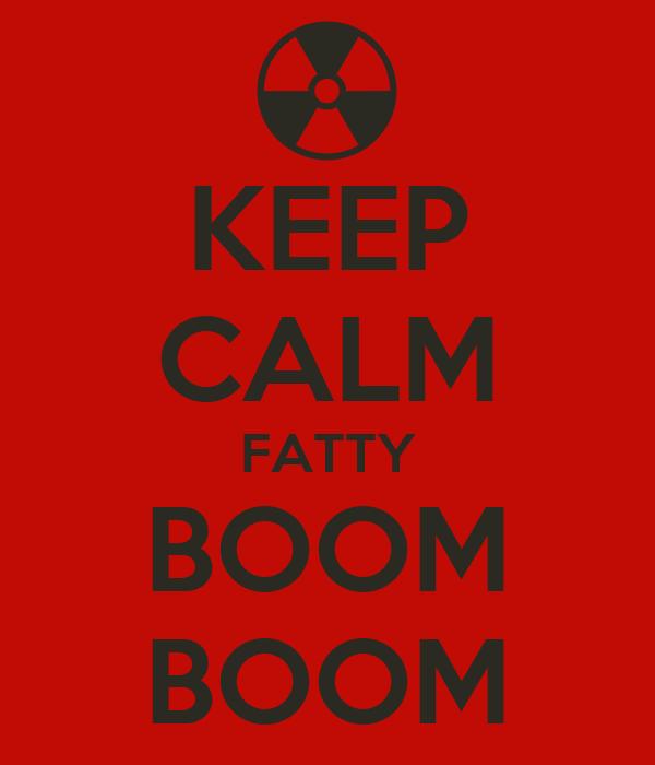 KEEP CALM FATTY BOOM BOOM