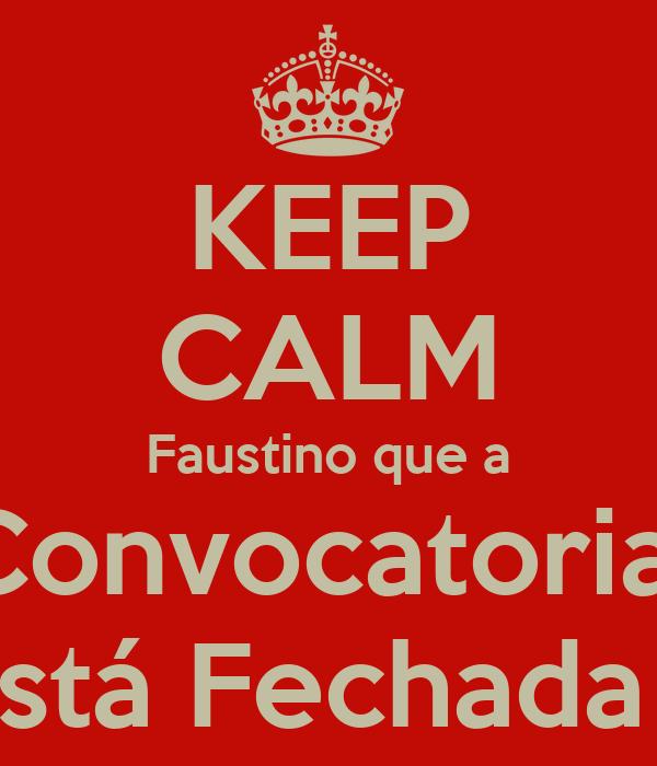 KEEP CALM Faustino que a Convocatoria  está Fechada !!