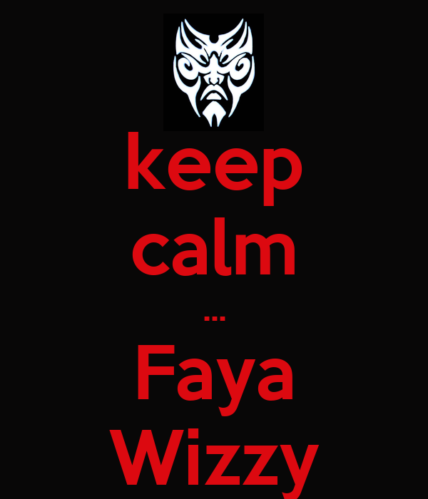 keep calm ... Faya Wizzy