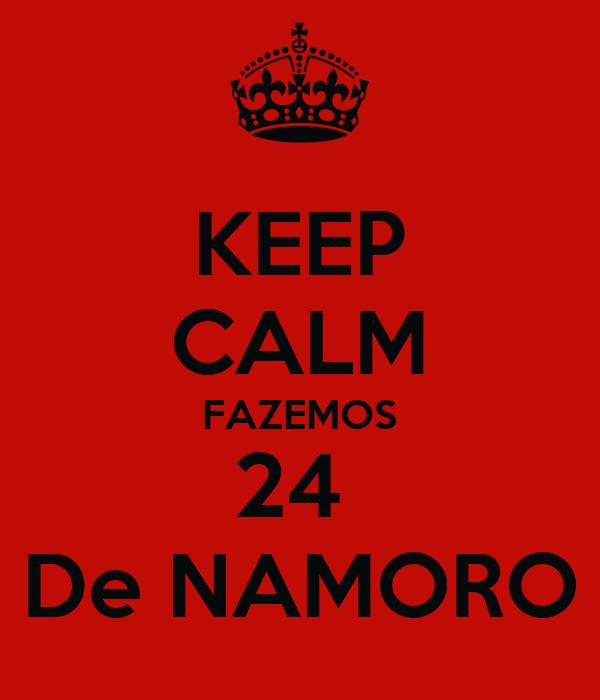 KEEP CALM FAZEMOS 24  De NAMORO