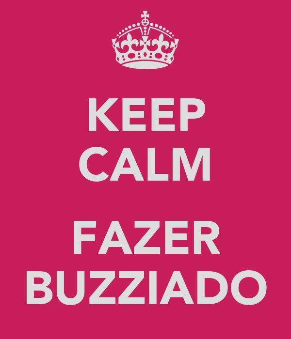 KEEP CALM  FAZER BUZZIADO