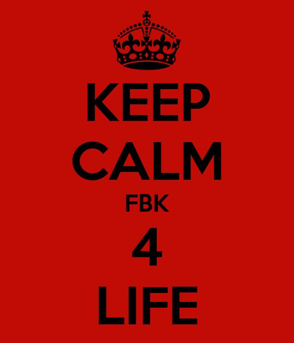 KEEP CALM FBK 4 LIFE