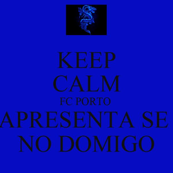 KEEP CALM FC PORTO  APRESENTA SE  NO DOMIGO