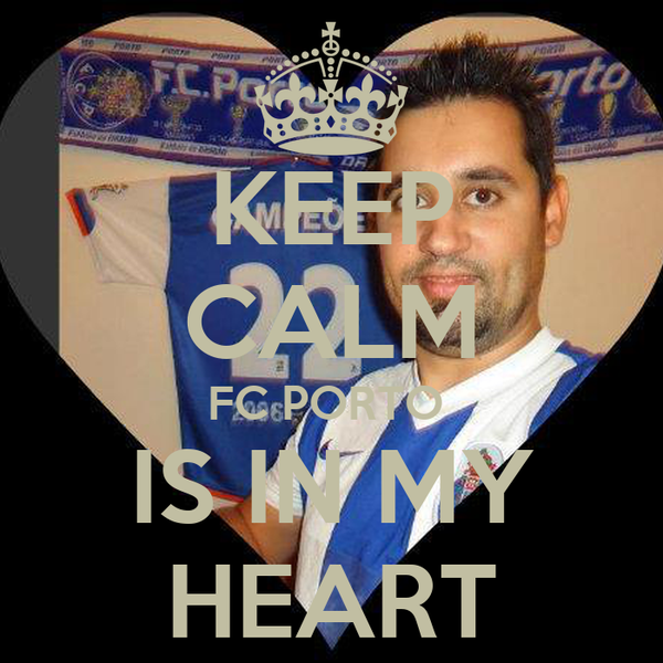 KEEP CALM FC PORTO  IS IN MY HEART